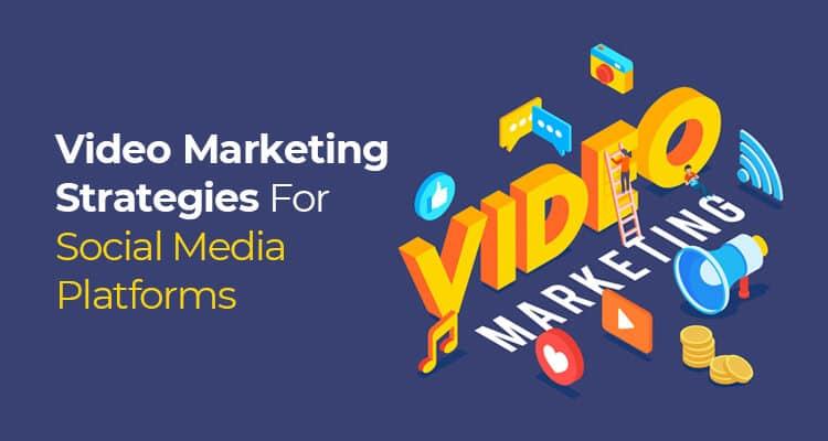 video marketing strategies for social media platforms